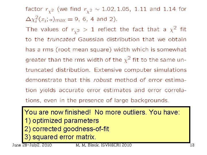 You are now finished! No more outliers. You have: 1) optimized parameters 2) corrected
