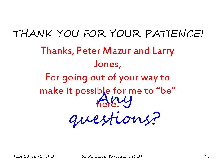 THANK YOU FOR YOUR PATIENCE! Thanks, Peter Mazur and Larry Jones, For going out