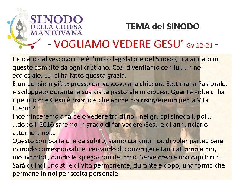 TEMA del SINODO - VOGLIAMO VEDERE GESU' Gv 12 -21 Indicato dal vescovo che