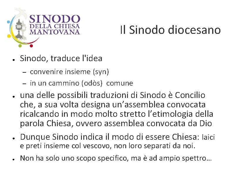 Il Sinodo diocesano ● Sinodo, traduce l'idea – – convenire insieme (syn) in un