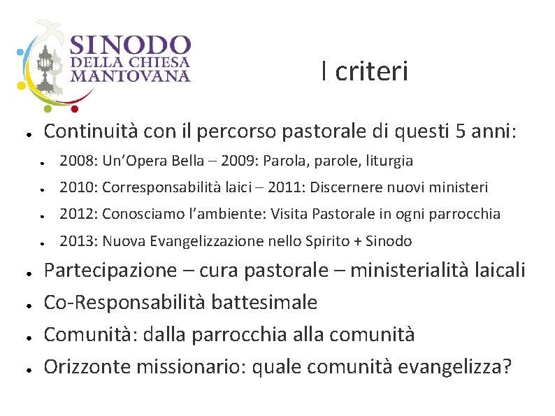 I criteri ● ● ● Continuità con il percorso pastorale di questi 5 anni: