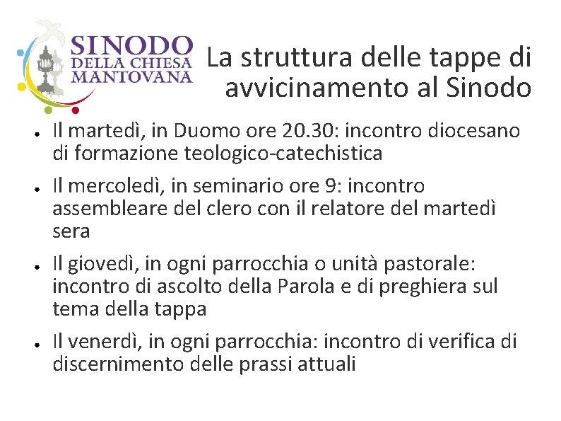 La struttura delle tappe di avvicinamento al Sinodo ● ● Il martedì, in Duomo