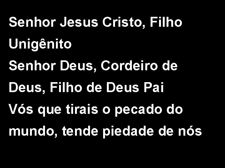 Senhor Jesus Cristo, Filho Unigênito Senhor Deus, Cordeiro de Deus, Filho de Deus Pai