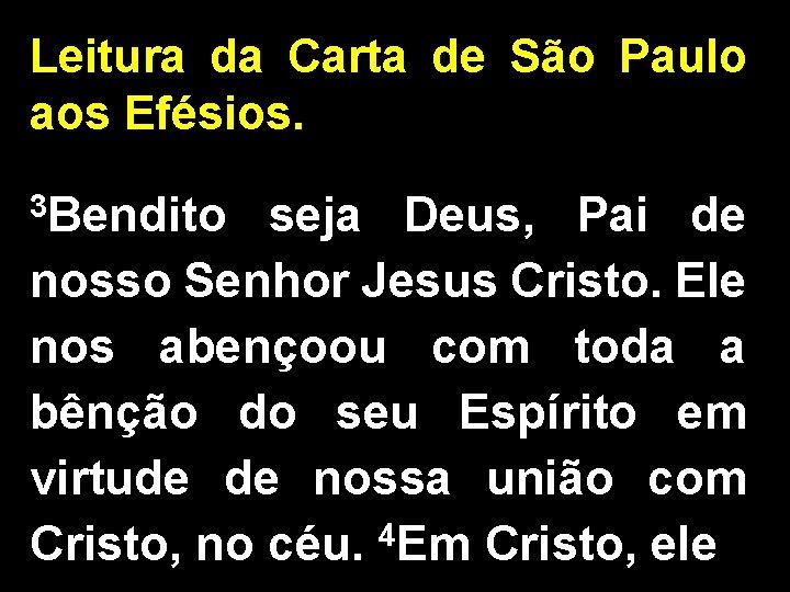 Leitura da Carta de São Paulo aos Efésios. 3 Bendito seja Deus, Pai de