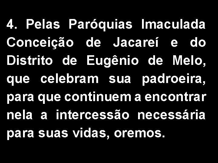 4. Pelas Paróquias Imaculada Conceição de Jacareí e do Distrito de Eugênio de Melo,