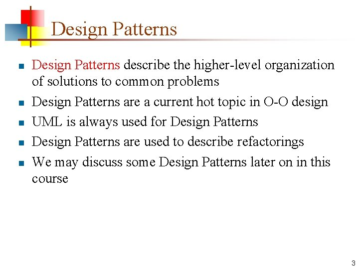 Design Patterns n n n Design Patterns describe the higher-level organization of solutions to