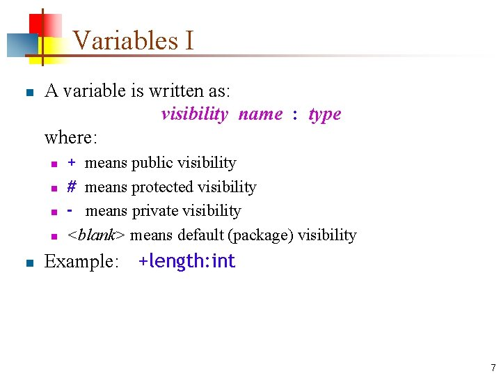 Variables I n A variable is written as: visibility name : type where: n