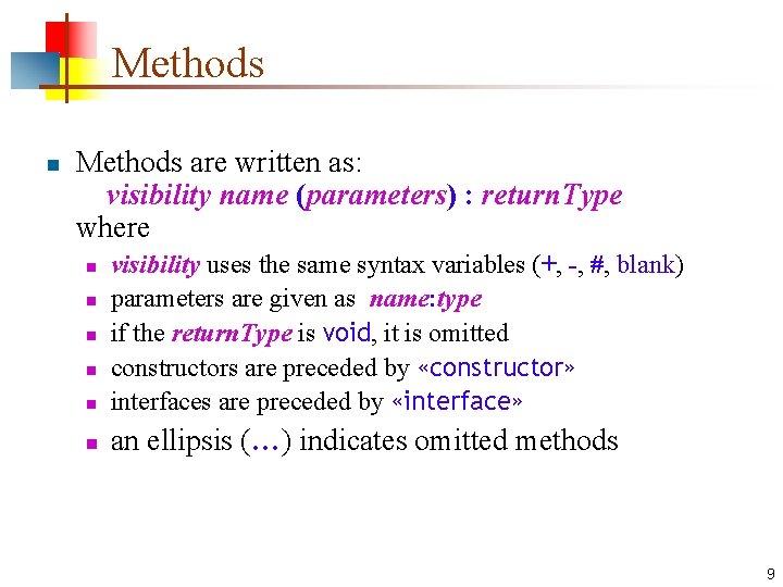 Methods n Methods are written as: visibility name (parameters) : return. Type where n