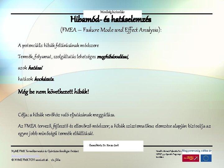 Minőségbiztosítás Hibamód-FMEA és hatáselemzés (FMEA – Failure Mode and Effect Analysis): A potenciális hibák