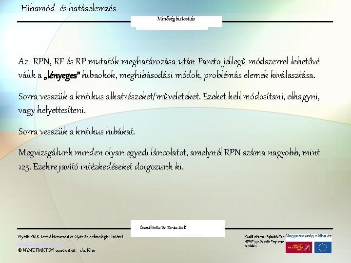 Hibamód- és hatáselemzés Minőségbiztosítás FMEA Az RPN, RF és RP mutatók meghatározása után Pareto