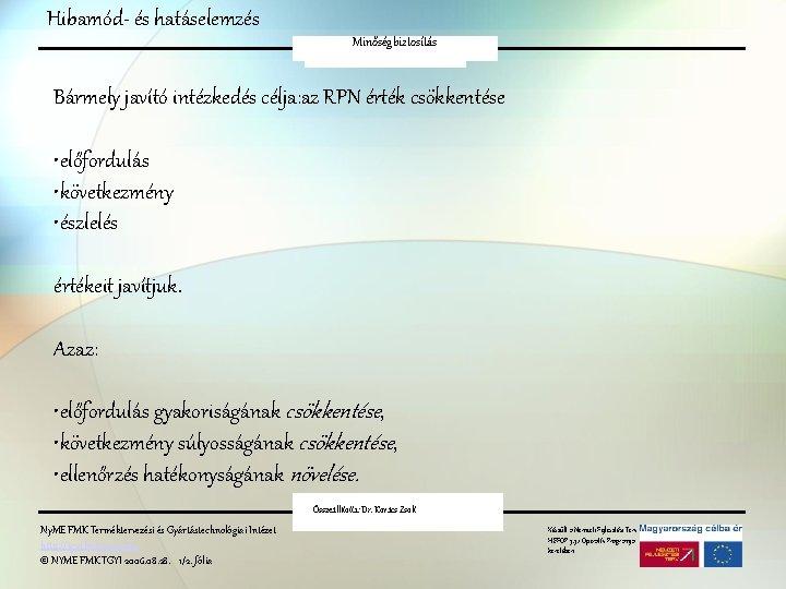 Hibamód- és hatáselemzés Minőségbiztosítás FMEA Bármely javító intézkedés célja: az RPN érték csökkentése •