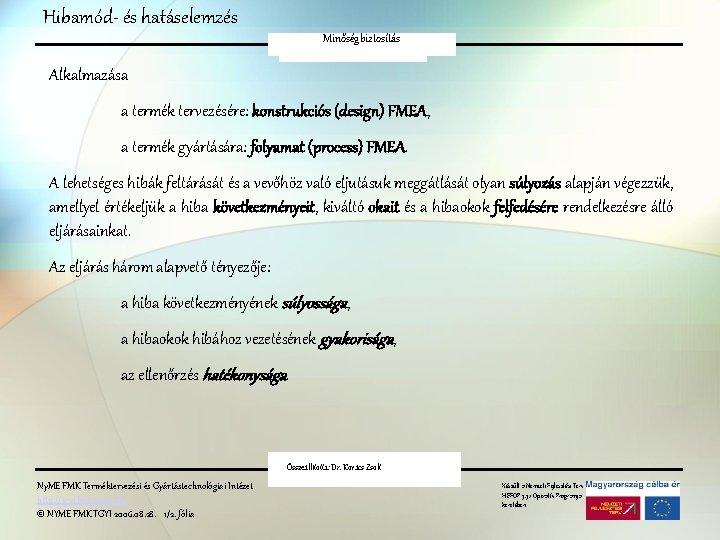 Hibamód- és hatáselemzés Minőségbiztosítás FMEA Alkalmazása a termék tervezésére: konstrukciós (design) FMEA, a termék