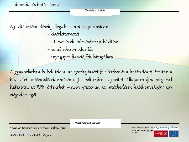 Hibamód- és hatáselemzés Minőségbiztosítás FMEA A javító intézkedések jellegük szerint csoportosítva: - kísérlettervezés -