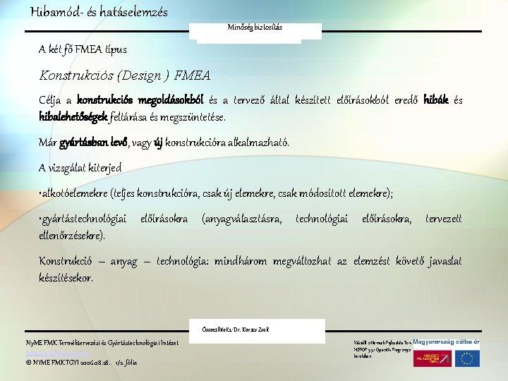 Hibamód- és hatáselemzés Minőségbiztosítás FMEA A két fő FMEA típus Konstrukciós (Design ) FMEA
