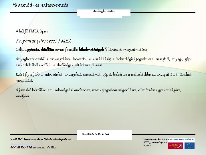 Hibamód- és hatáselemzés Minőségbiztosítás FMEA A két fő FMEA típus Folyamat (Process) FMEA Célja