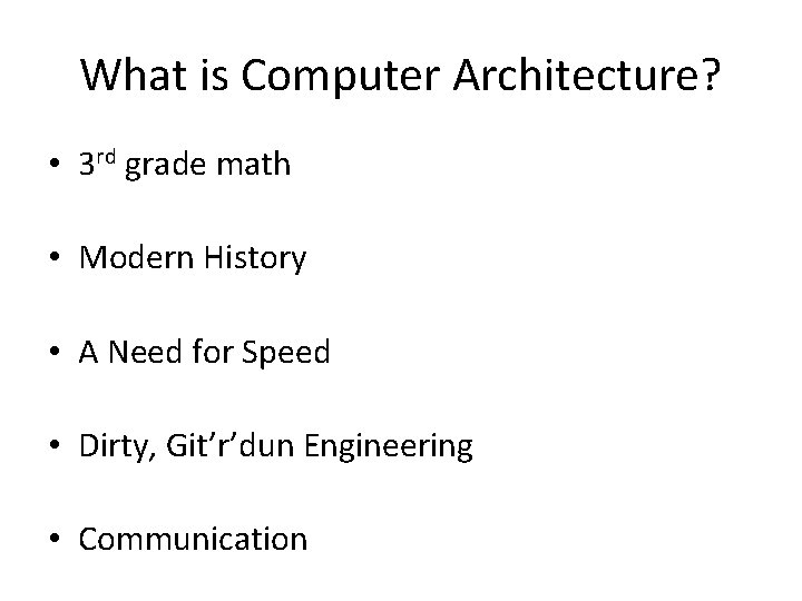 What is Computer Architecture? • 3 rd grade math • Modern History • A