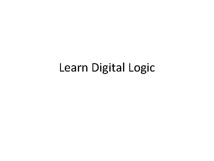 Learn Digital Logic