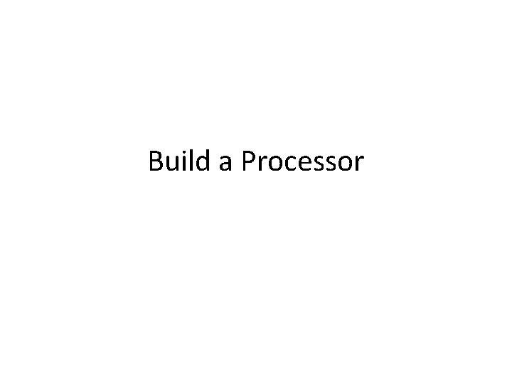 Build a Processor