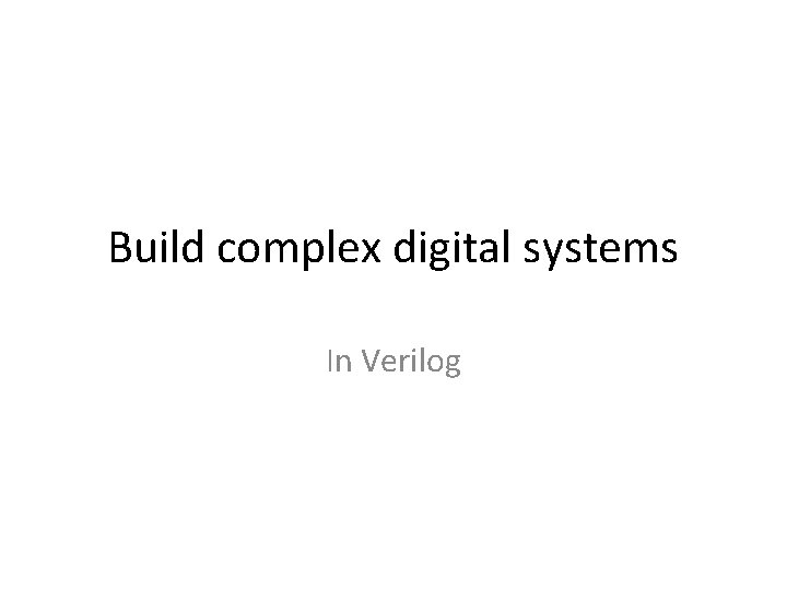 Build complex digital systems In Verilog
