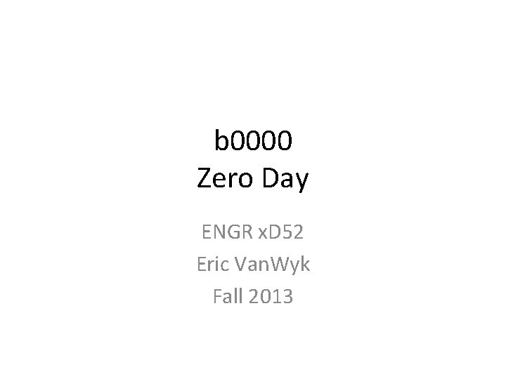 b 0000 Zero Day ENGR x. D 52 Eric Van. Wyk Fall 2013