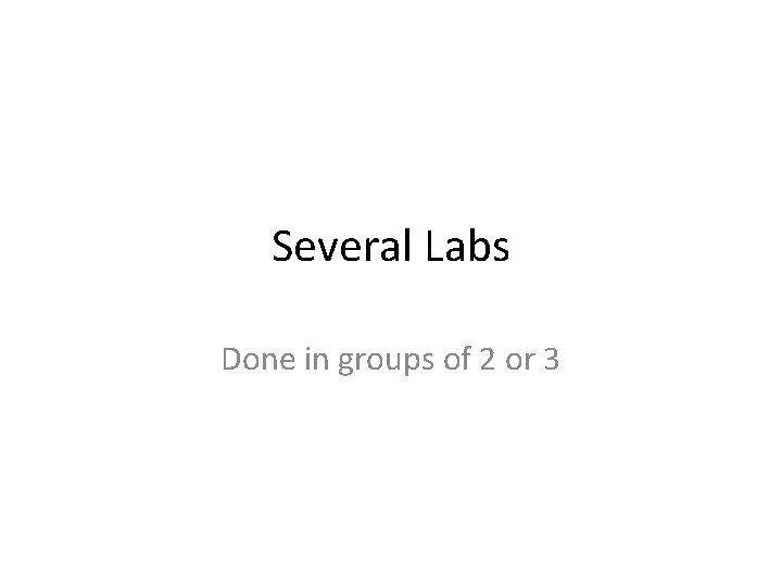 Several Labs Done in groups of 2 or 3