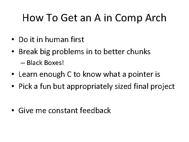 How To Get an A in Comp Arch • Do it in human first
