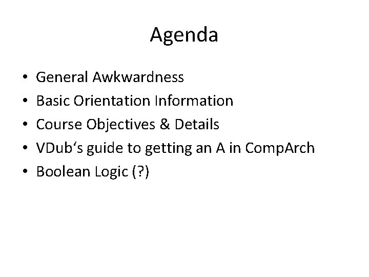 Agenda • • • General Awkwardness Basic Orientation Information Course Objectives & Details VDub's