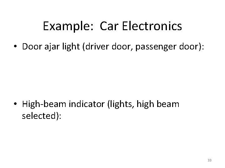 Example: Car Electronics • Door ajar light (driver door, passenger door): • High-beam indicator