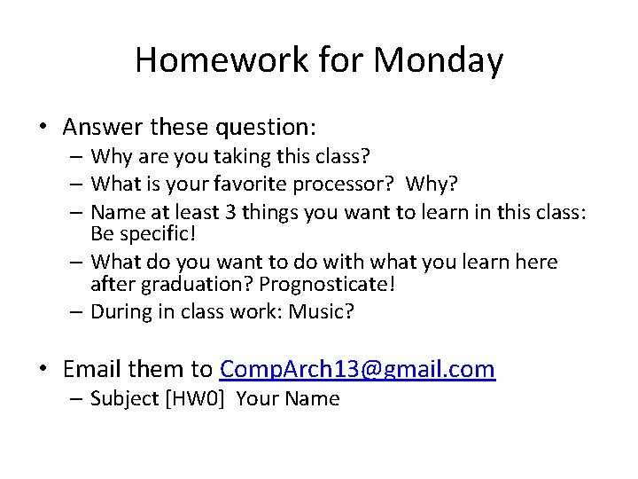 Homework for Monday • Answer these question: – Why are you taking this class?