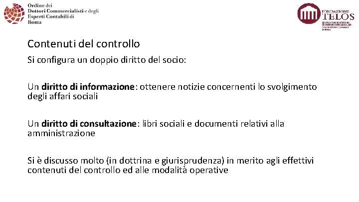 Contenuti del controllo Si configura un doppio diritto del socio: Un diritto di informazione: