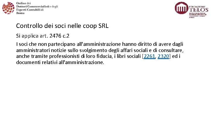 Controllo dei soci nelle coop SRL Si applica art. 2476 c. 2 I soci
