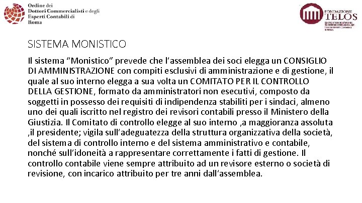 """SISTEMA MONISTICO Il sistema """"Monistico"""" prevede che l'assemblea dei soci elegga un CONSIGLIO DI"""