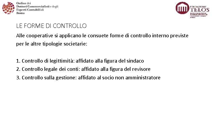 LE FORME DI CONTROLLO Alle cooperative si applicano le consuete forme di controllo interno
