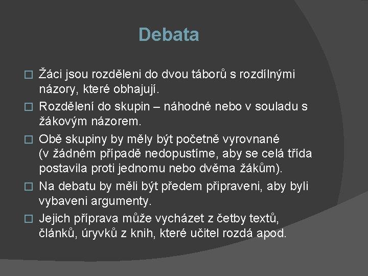 Debata � � � Žáci jsou rozděleni do dvou táborů s rozdílnými názory, které