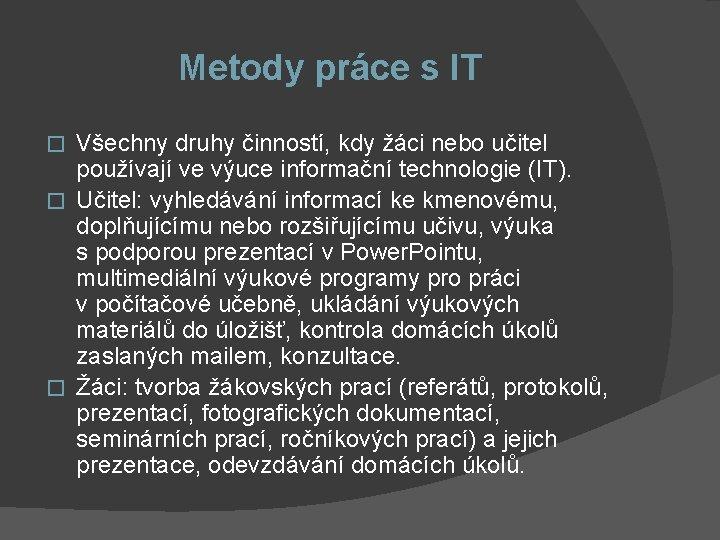 Metody práce s IT Všechny druhy činností, kdy žáci nebo učitel používají ve výuce