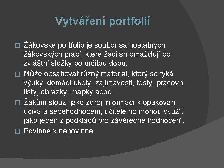 Vytváření portfolií Žákovské portfolio je soubor samostatných žákovských prací, které žáci shromažďují do zvláštní