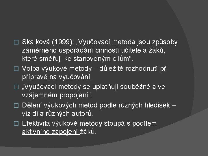 """� � � Skalková (1999): """"Vyučovací metoda jsou způsoby záměrného uspořádání činností učitele a"""