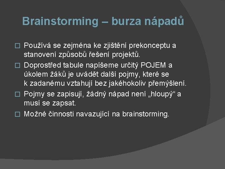 Brainstorming – burza nápadů Používá se zejména ke zjištění prekonceptu a stanovení způsobů řešení
