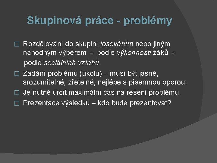 Skupinová práce - problémy Rozdělování do skupin: losováním nebo jiným náhodným výběrem - podle