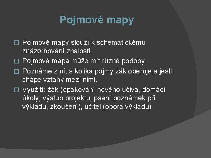 Pojmové mapy slouží k schematickému znázorňování znalostí. � Pojmová mapa může mít různé podoby.