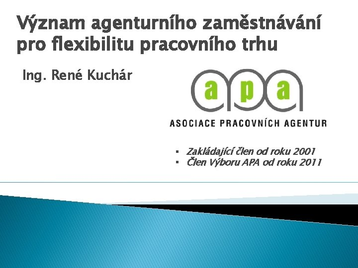 Význam agenturního zaměstnávání pro flexibilitu pracovního trhu Ing. René Kuchár § Zakládající člen od