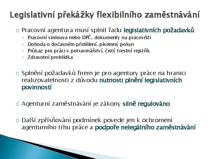 Legislativní překážky flexibilního zaměstnávání � Pracovní agentura musí splnit řadu legislativních požadavků: ◦ ◦