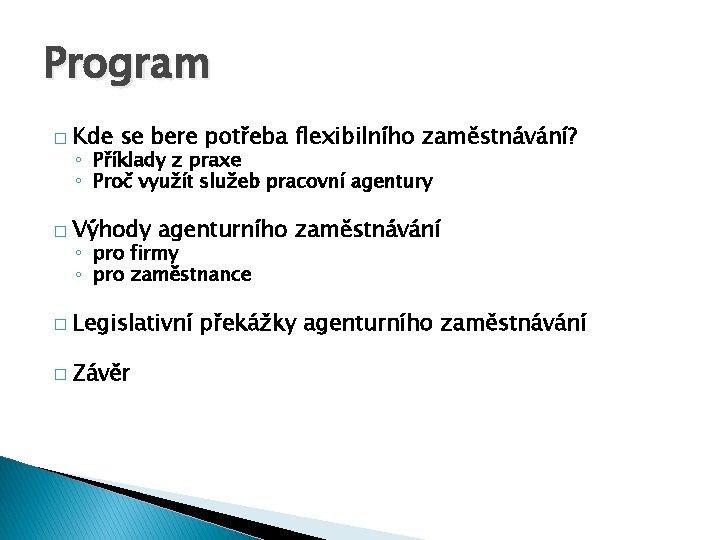 Program � Kde se bere potřeba flexibilního zaměstnávání? � Výhody agenturního zaměstnávání � Legislativní
