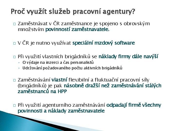 Proč využít služeb pracovní agentury? � Zaměstnávat v ČR zaměstnance je spojeno s obrovským