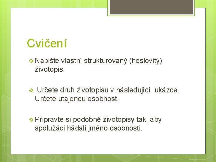 Cvičení v Napište vlastní strukturovaný (heslovitý) životopis. v Určete druh životopisu v následující ukázce.