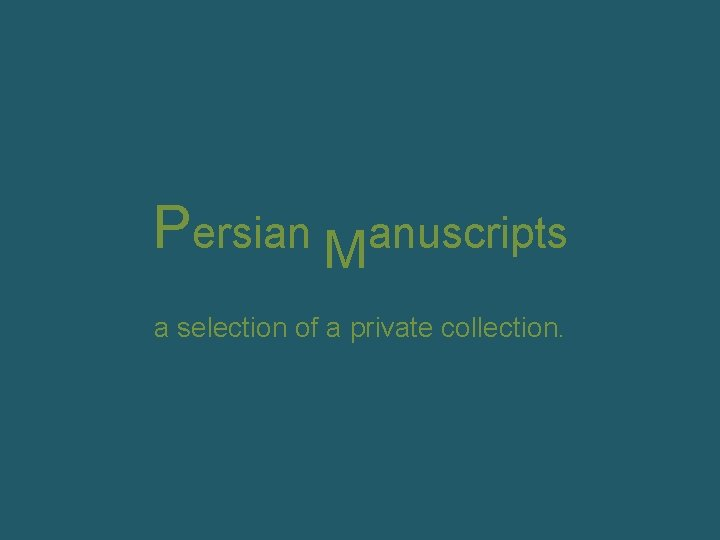 Persian Manuscripts a selection of a private collection.