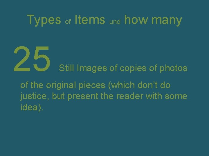 Types of Items und how many 25 Still Images of copies of photos of