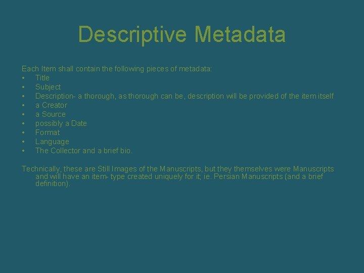Descriptive Metadata Each Item shall contain the following pieces of metadata: • Title •