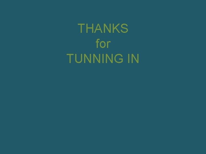 THANKS for TUNNING IN