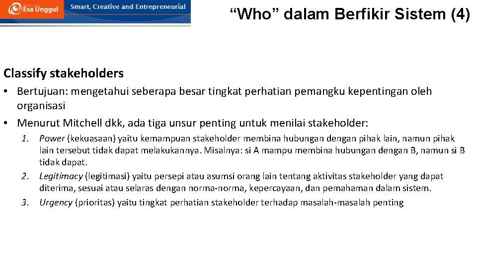 """""""Who"""" dalam Berfikir Sistem (4) Classify stakeholders • Bertujuan: mengetahui seberapa besar tingkat perhatian"""